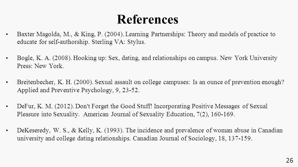 References Baxter Magolda, M., & King, P. (2004). Learning Partnerships: Theory and models of practice to educate for self-authorship. Sterling VA: St