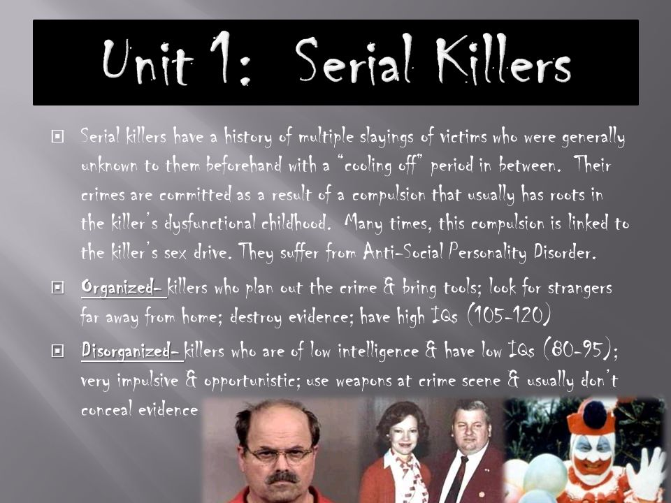  Serial killers have a history of multiple slayings of victims who were generally unknown to them beforehand with a cooling off period in between.
