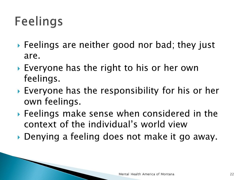  Feelings are neither good nor bad; they just are.