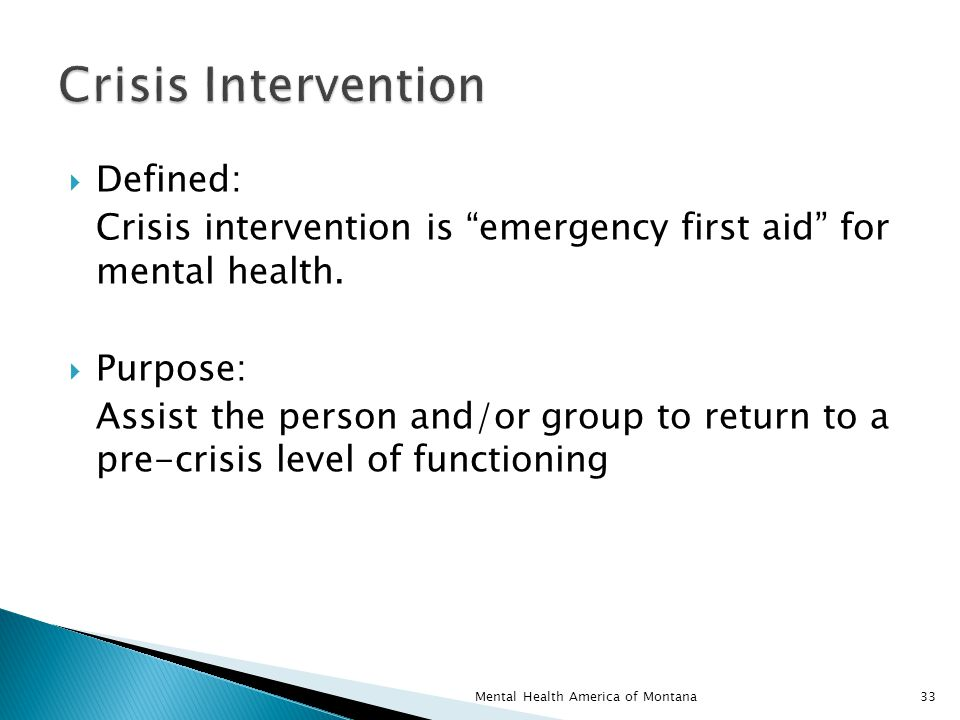  Defined: Crisis intervention is emergency first aid for mental health.