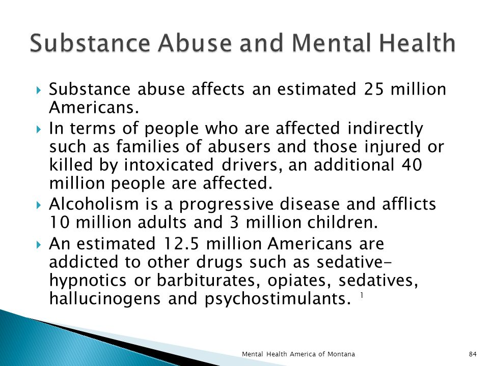  Substance abuse affects an estimated 25 million Americans.