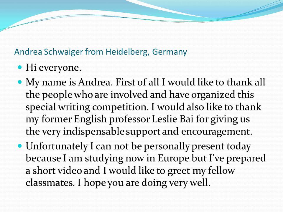 Andrea Schwaiger from Heidelberg, Germany Hi everyone.