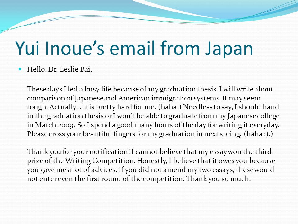 Yui Inoue's email from Japan Hello, Dr, Leslie Bai, These days I led a busy life because of my graduation thesis.