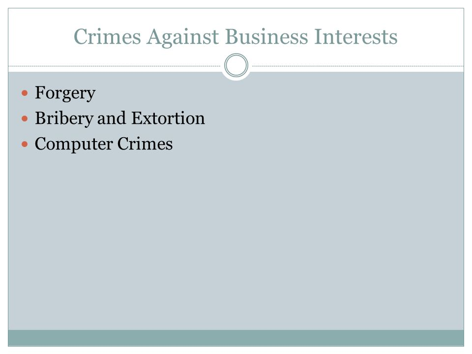 Crimes Against Business Interests Forgery Bribery and Extortion Computer Crimes