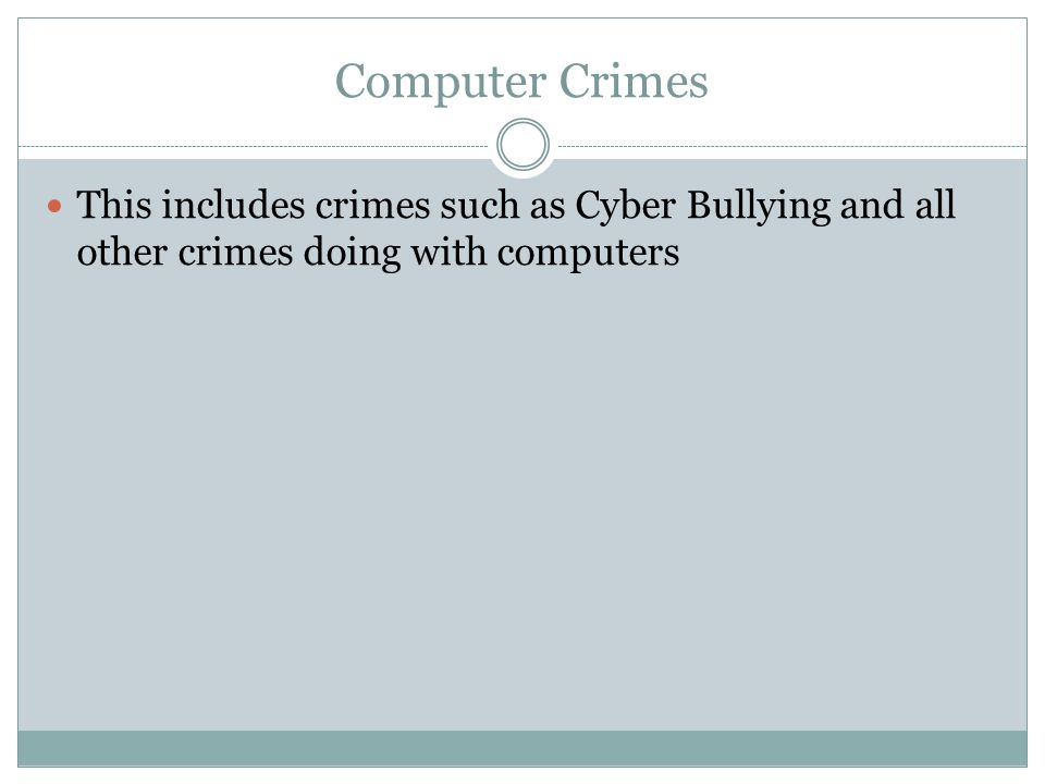 Computer Crimes This includes crimes such as Cyber Bullying and all other crimes doing with computers
