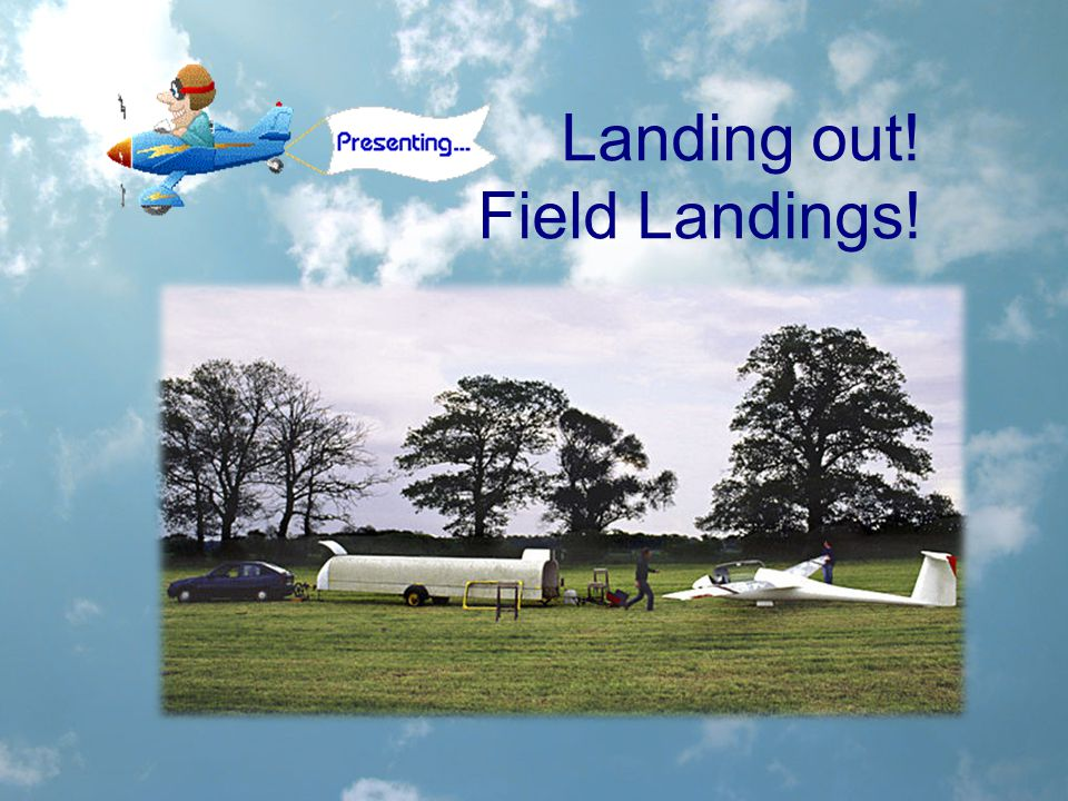 Landing out! Field Landings!