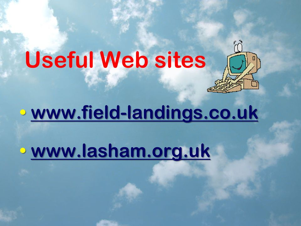 Useful Web sites www.field-landings.co.ukwww.field-landings.co.ukwww.field-landings.co.uk www.lasham.org.ukwww.lasham.org.ukwww.lasham.org.uk