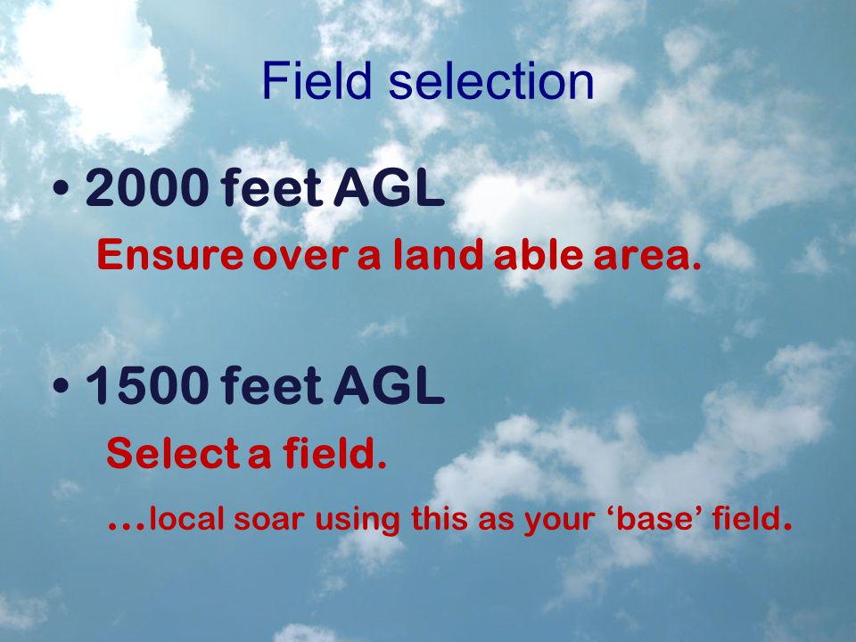 Field selection 2000 feet AGL Ensure over a land able area.