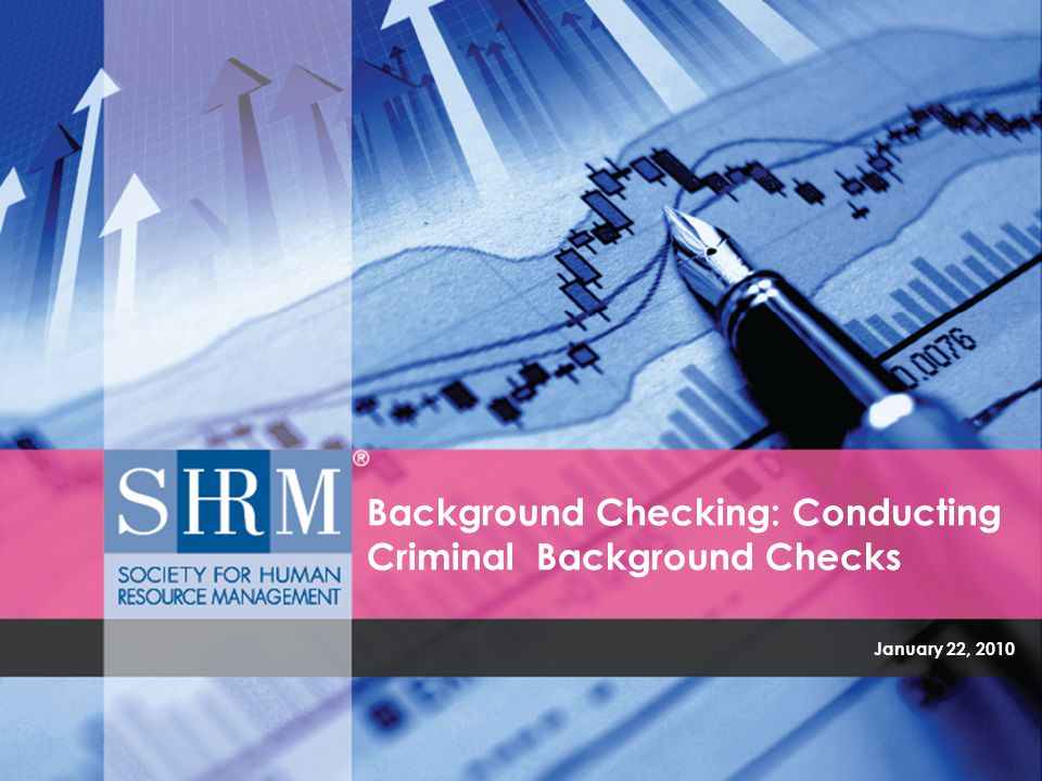 January 22, 2010 Background Checking: Conducting Criminal Background Checks