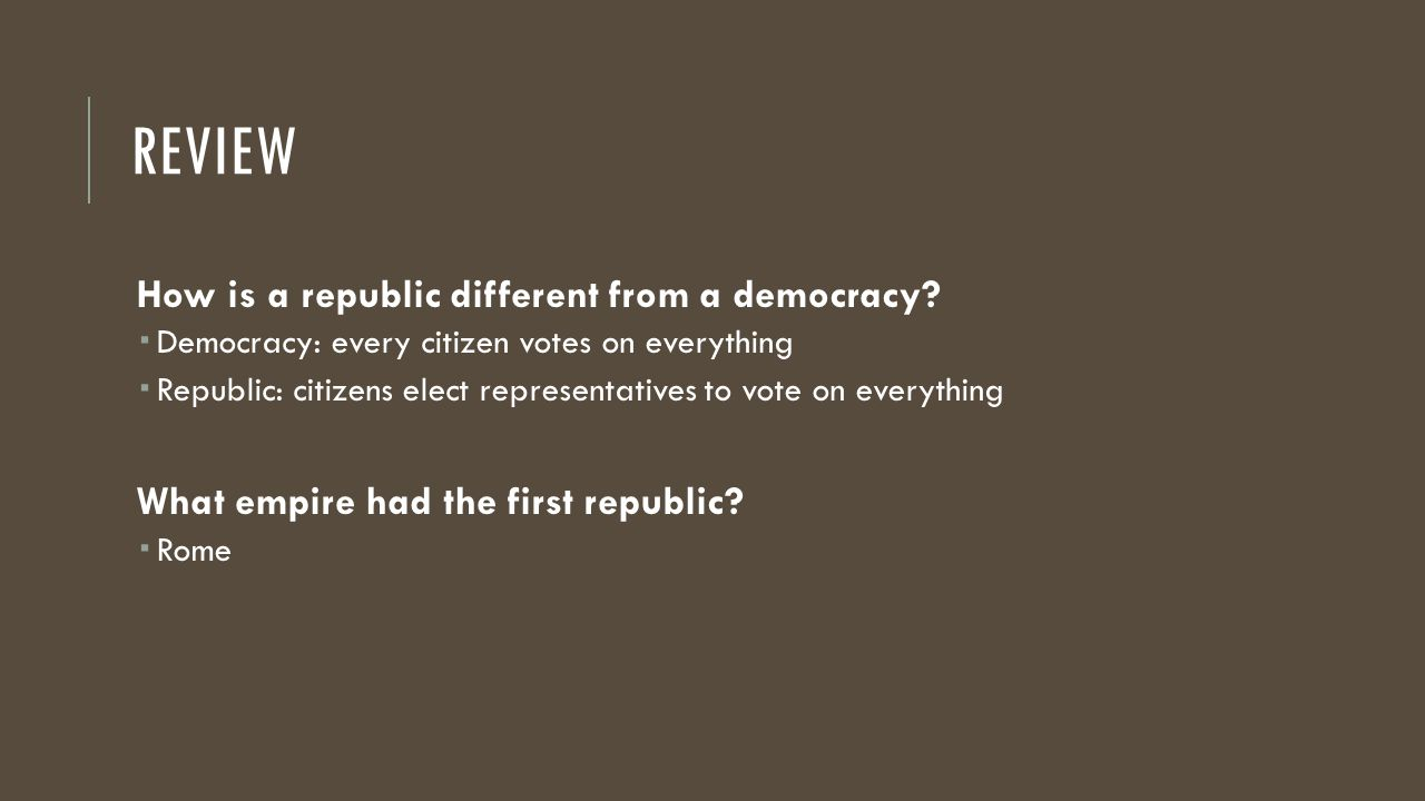 REVIEW How is a republic different from a democracy.