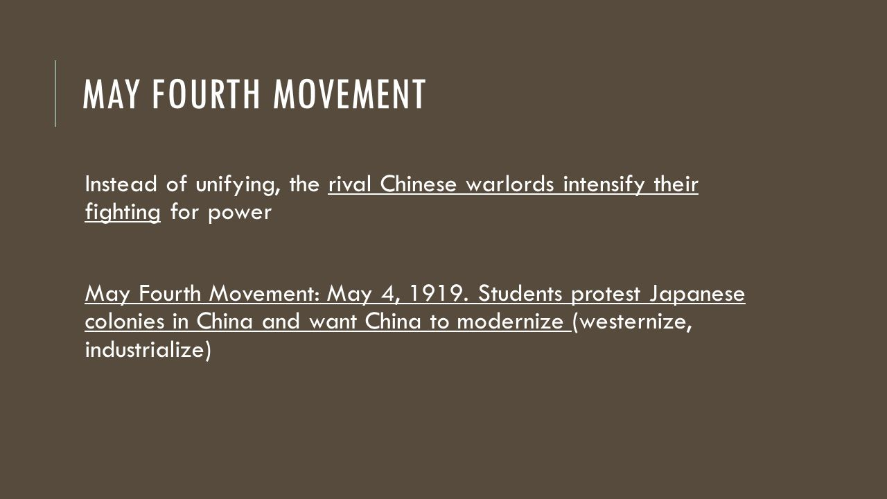 MAY FOURTH MOVEMENT Instead of unifying, the rival Chinese warlords intensify their fighting for power May Fourth Movement: May 4, 1919.