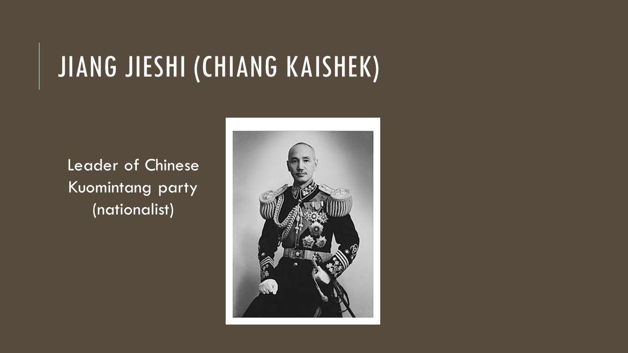 JIANG JIESHI (CHIANG KAISHEK) Leader of Chinese Kuomintang party (nationalist)