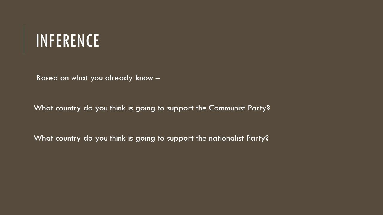 INFERENCE Based on what you already know – What country do you think is going to support the Communist Party.