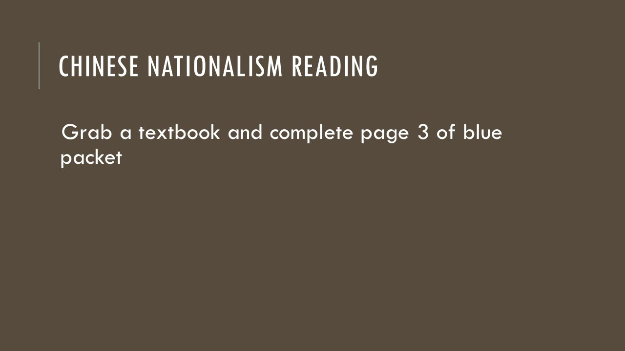 CHINESE NATIONALISM READING Grab a textbook and complete page 3 of blue packet