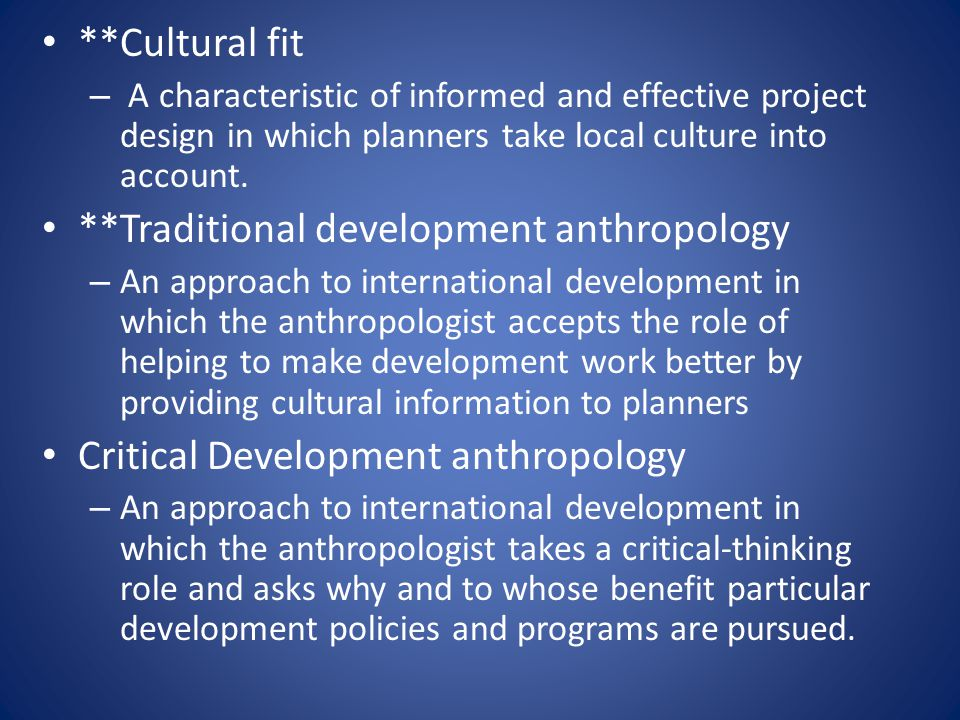 **Cultural fit – A characteristic of informed and effective project design in which planners take local culture into account. **Traditional developmen