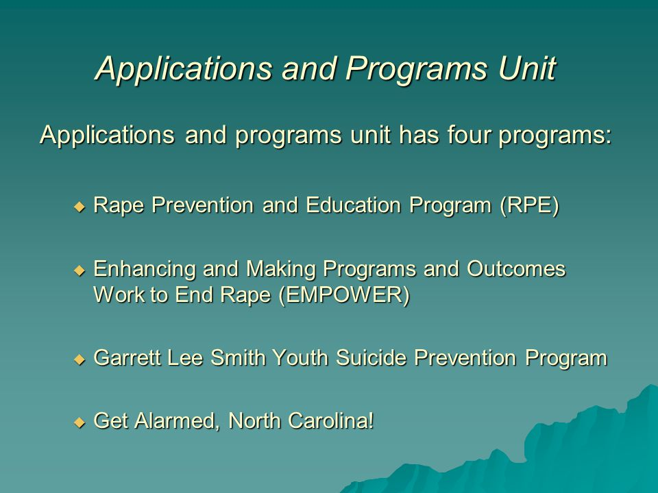 Applications and Programs Unit Applications and programs unit has four programs:  Rape Prevention and Education Program (RPE)  Enhancing and Making