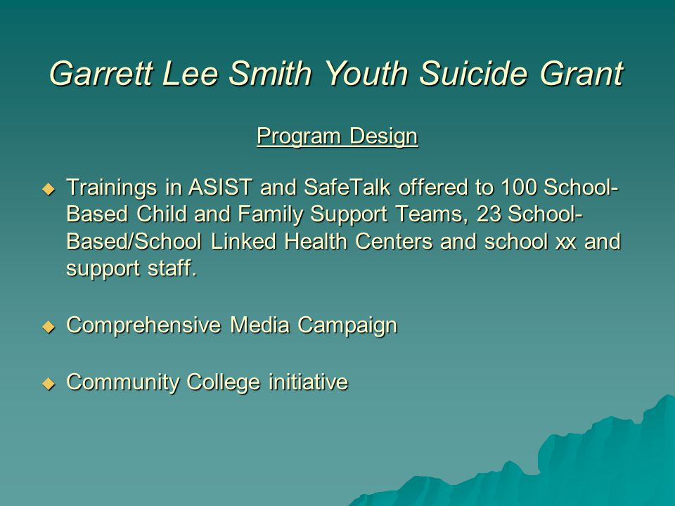 Program Design  Trainings in ASIST and SafeTalk offered to 100 School- Based Child and Family Support Teams, 23 School- Based/School Linked Health Centers and school xx and support staff.
