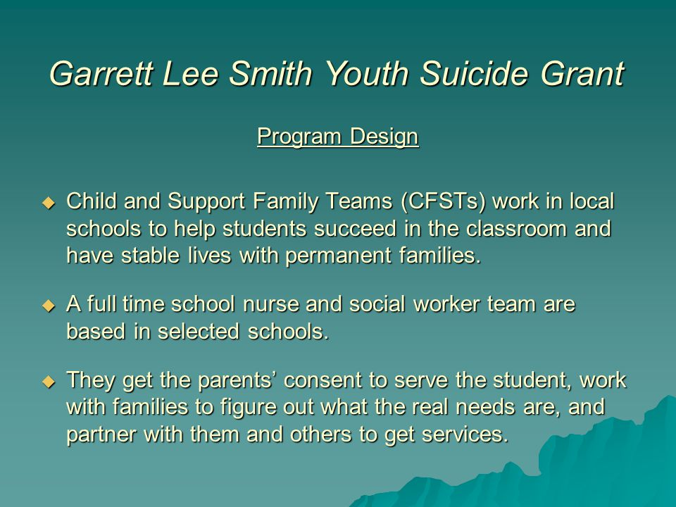Program Design  Child and Support Family Teams (CFSTs) work in local schools to help students succeed in the classroom and have stable lives with permanent families.