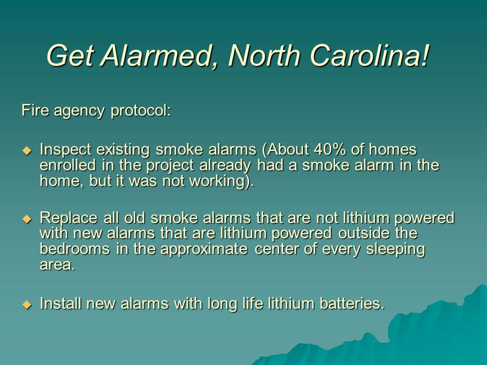 Fire agency protocol:  Inspect existing smoke alarms (About 40% of homes enrolled in the project already had a smoke alarm in the home, but it was no