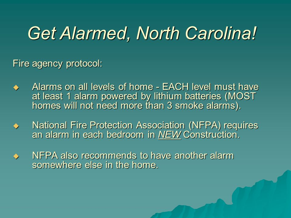 Fire agency protocol:  Alarms on all levels of home - EACH level must have at least 1 alarm powered by lithium batteries (MOST homes will not need more than 3 smoke alarms).