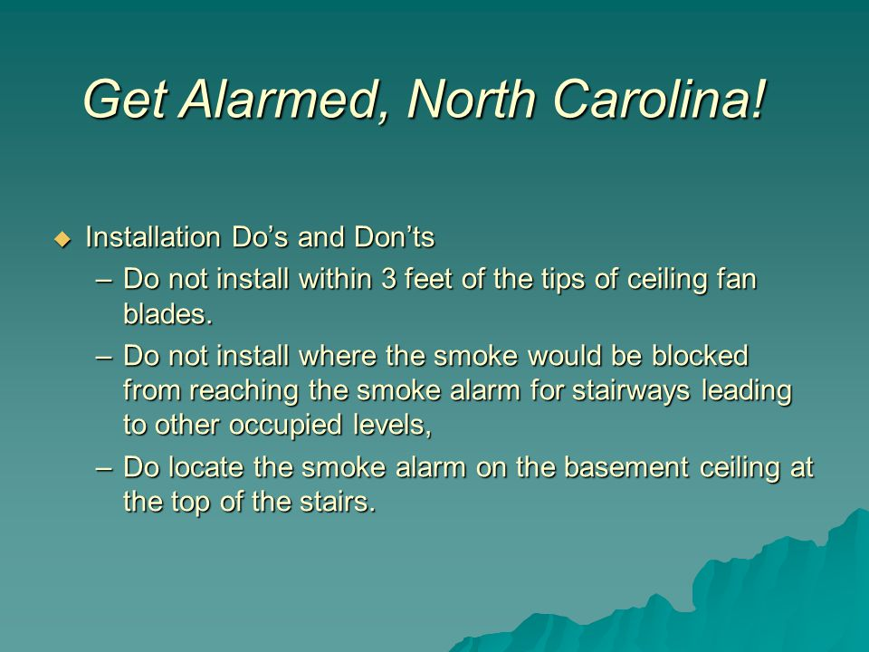  Installation Do's and Don'ts –Do not install within 3 feet of the tips of ceiling fan blades. –Do not install where the smoke would be blocked from