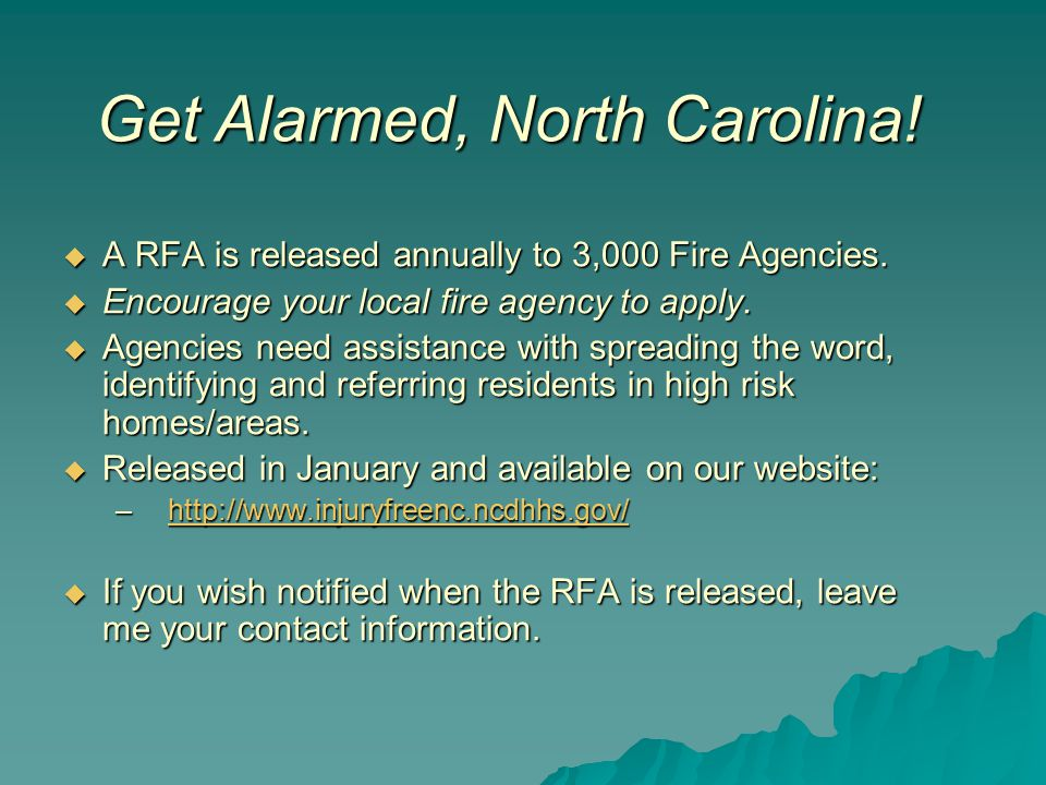 Get Alarmed, North Carolina!  A RFA is released annually to 3,000 Fire Agencies.  Encourage your local fire agency to apply.  Agencies need assista