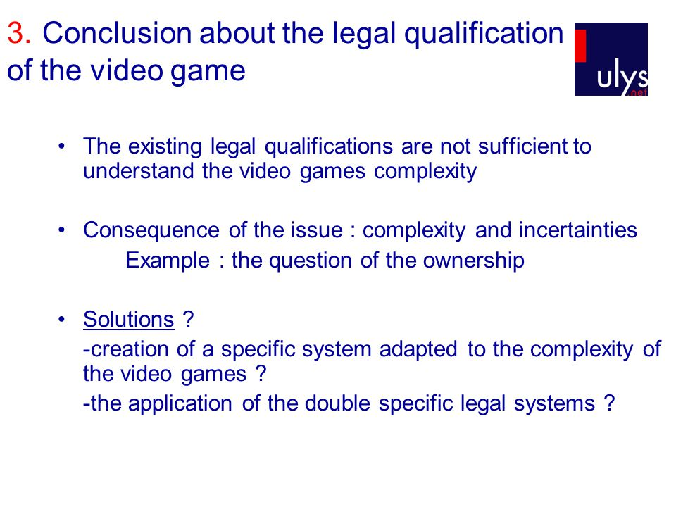 3. Conclusion about the legal qualification of the video game The existing legal qualifications are not sufficient to understand the video games compl