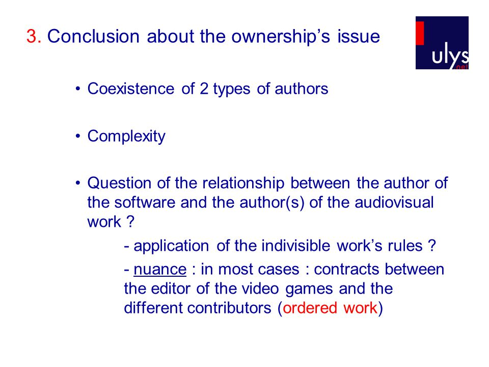 3. Conclusion about the ownership's issue Coexistence of 2 types of authors Complexity Question of the relationship between the author of the software