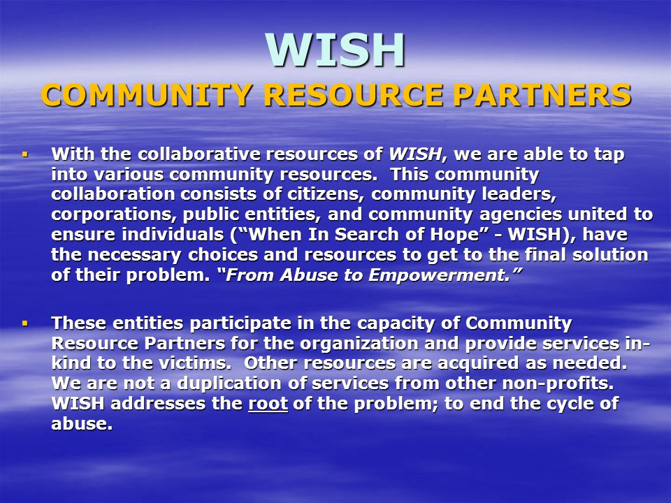  With the collaborative resources of WISH, we are able to tap into various community resources. This community collaboration consists of citizens, co