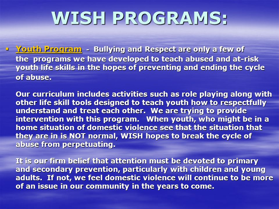  Youth Program - Bullying and Respect are only a few of the programs we have developed to teach abused and at-risk youth life skills in the hopes of preventing and ending the cycle of abuse.