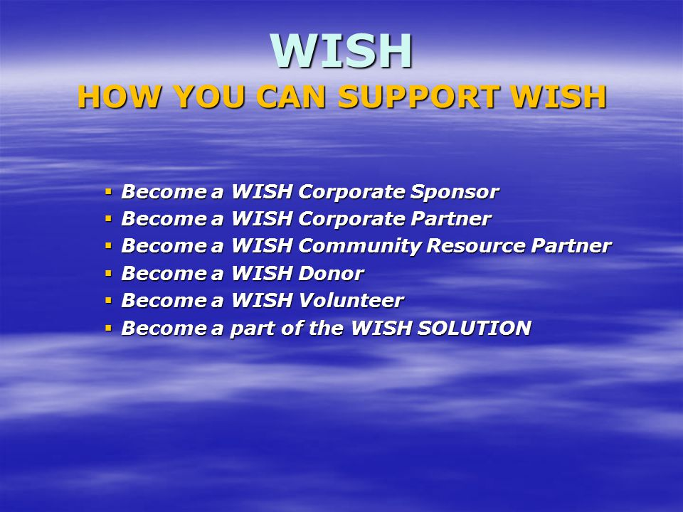  Become a WISH Corporate Sponsor  Become a WISH Corporate Partner  Become a WISH Community Resource Partner  Become a WISH Donor  Become a WISH V