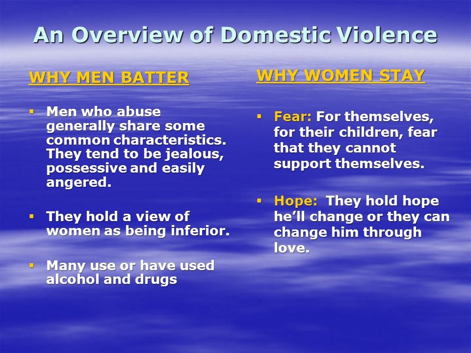 WHY MEN BATTER  Men who abuse generally share some common characteristics.