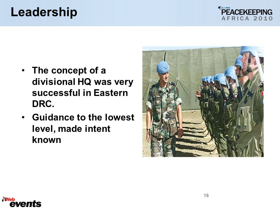 Leadership The concept of a divisional HQ was very successful in Eastern DRC.