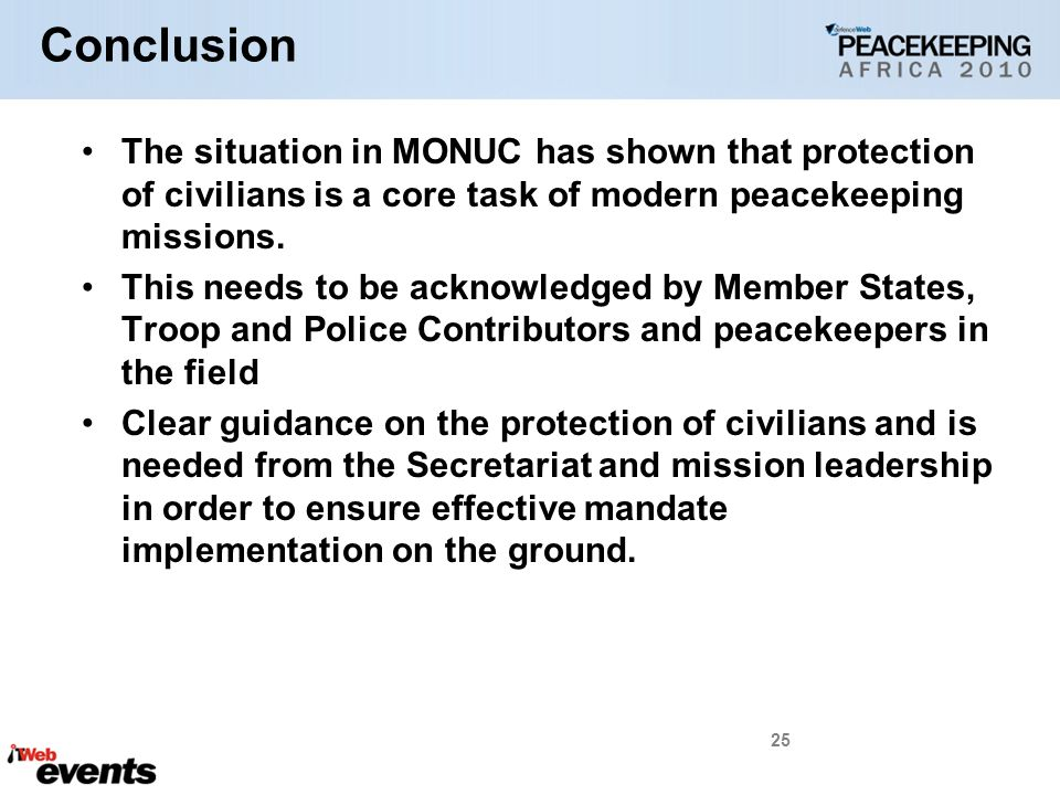 The situation in MONUC has shown that protection of civilians is a core task of modern peacekeeping missions.