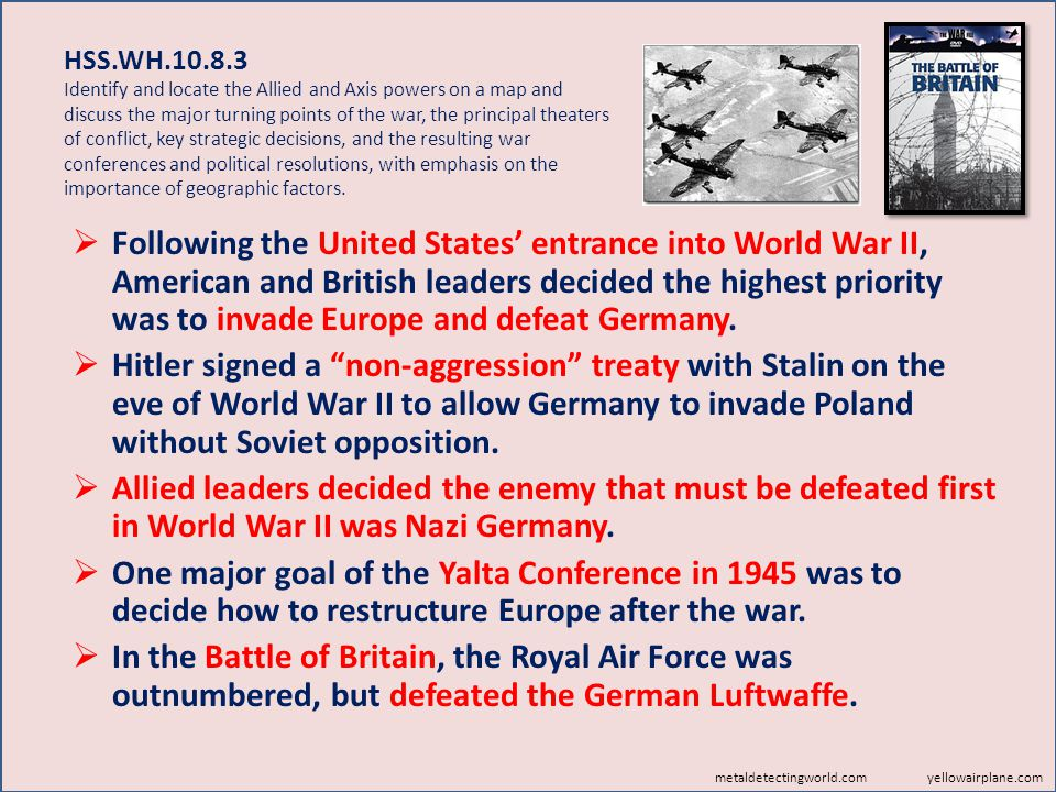 HSS.WH.10.8.3 Identify and locate the Allied and Axis powers on a map and discuss the major turning points of the war, the principal theaters of confl