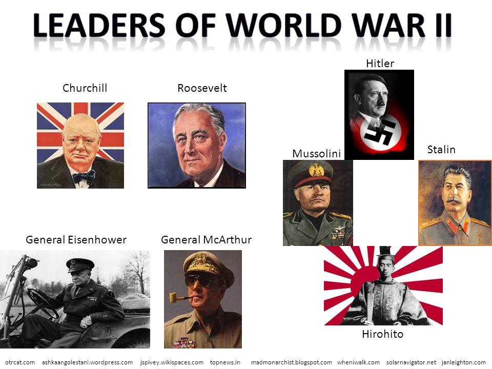 Roosevelt Hitler Mussolini Stalin Hirohito Churchill General EisenhowerGeneral McArthur janleighton.comotrcat.comashkaangolestani.wordpress.comjspivey