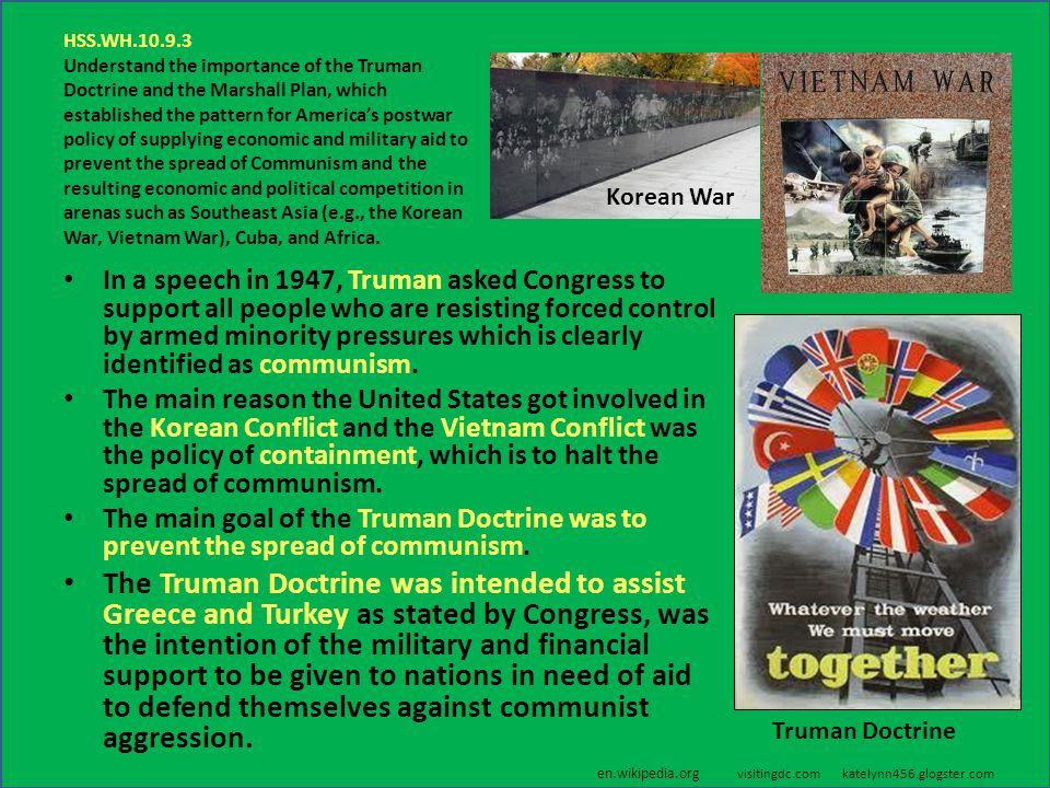 HSS.WH.10.9.3 Understand the importance of the Truman Doctrine and the Marshall Plan, which established the pattern for America's postwar policy of su