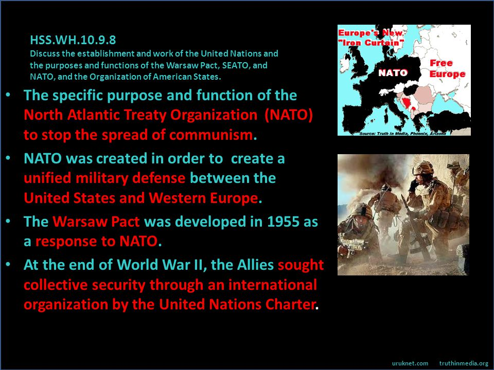 HSS.WH.10.9.8 Discuss the establishment and work of the United Nations and the purposes and functions of the Warsaw Pact, SEATO, and NATO, and the Org