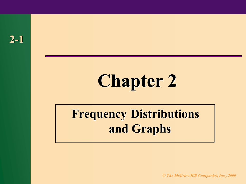 © The McGraw-Hill Companies, Inc., 2000 2-1 Chapter 2 Frequency Distributions and Graphs