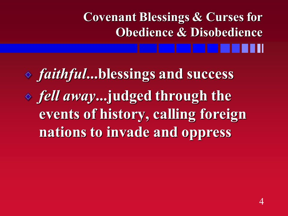 4 Covenant Blessings & Curses for Obedience & Disobedience faithful...blessings and success fell away...judged through the events of history, calling foreign nations to invade and oppress