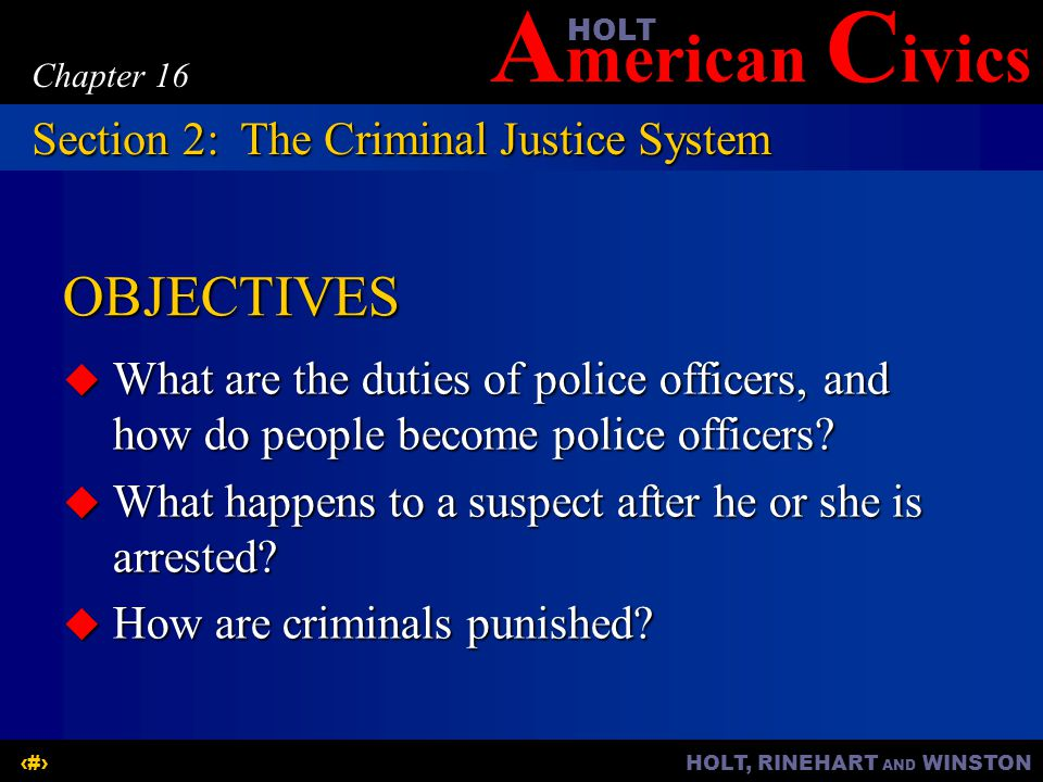A merican C ivicsHOLT HOLT, RINEHART AND WINSTON8 Chapter 16 OBJECTIVES  What are the duties of police officers, and how do people become police officers.