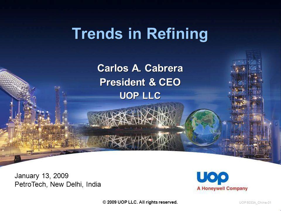 Trends in Refining Carlos A. Cabrera President & CEO UOP LLC Carlos A.