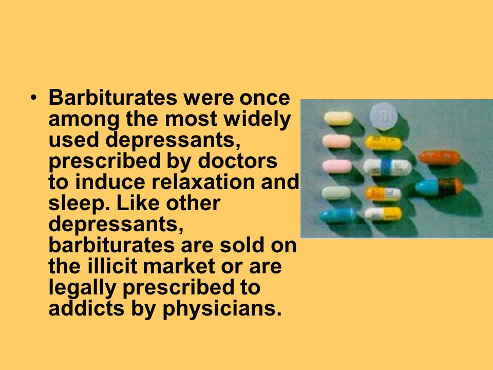 Barbiturates were once among the most widely used depressants, prescribed by doctors to induce relaxation and sleep.