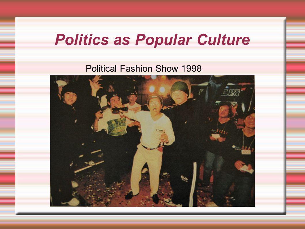 Politics as Popular Culture Political Fashion Show 1998