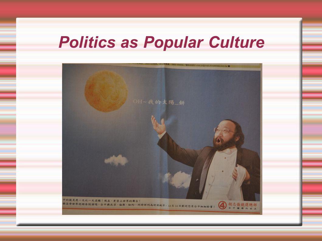 Politics as Popular Culture