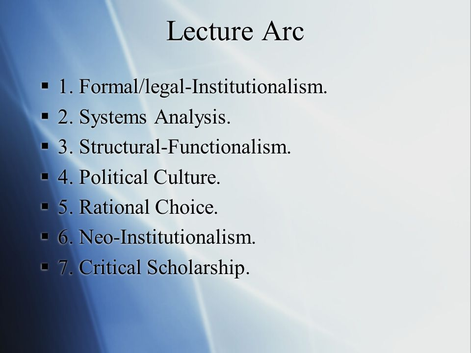 Lecture Arc  1. Formal/legal-Institutionalism.  2.