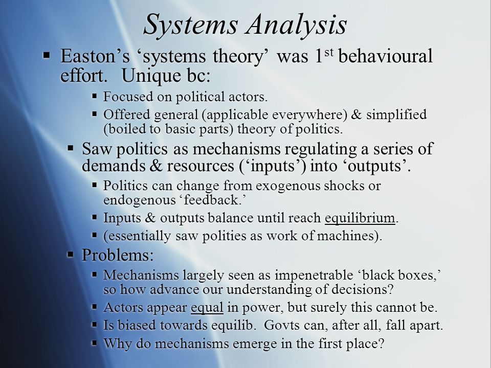 Systems Analysis  Easton's 'systems theory' was 1 st behavioural effort.