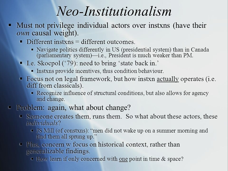 Neo-Institutionalism  Must not privilege individual actors over instxns (have their own causal weight).