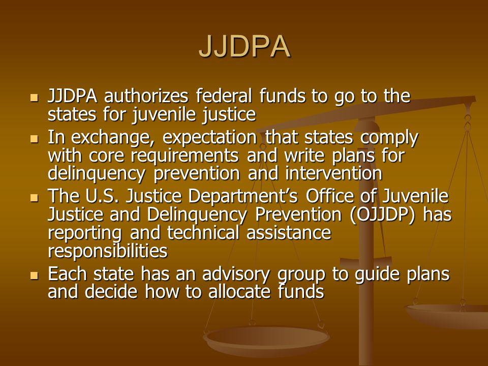 JJDPA JJDPA authorizes federal funds to go to the states for juvenile justice JJDPA authorizes federal funds to go to the states for juvenile justice