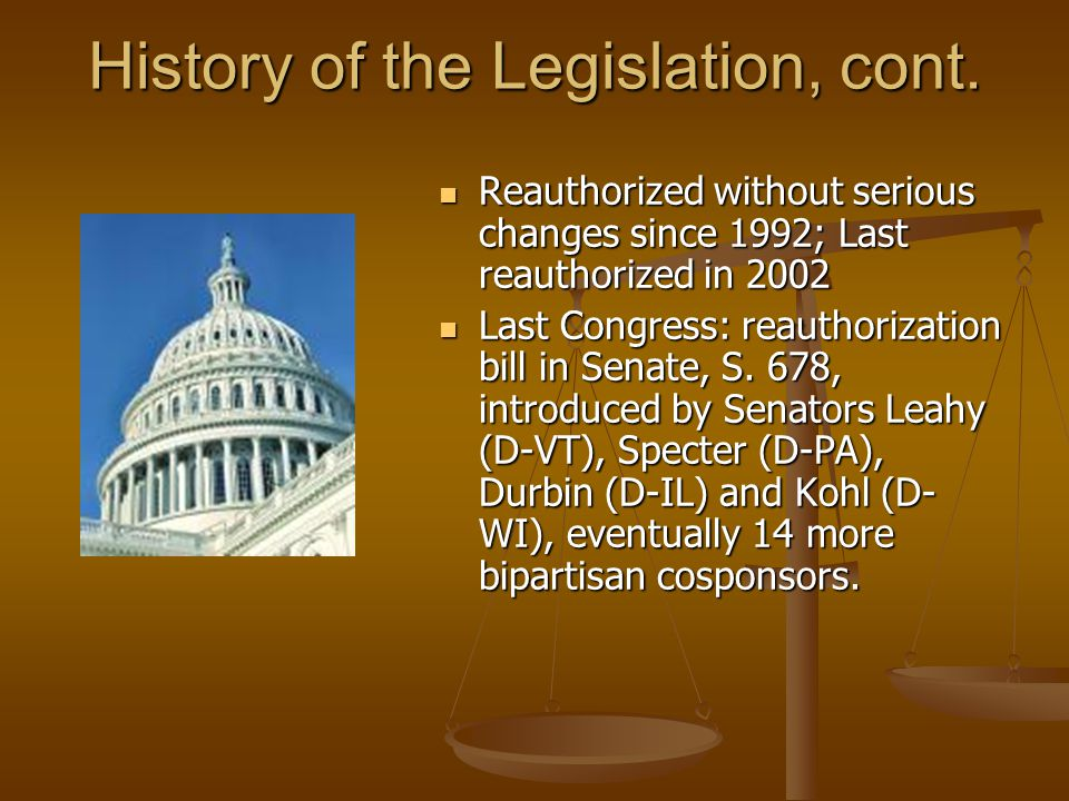 History of the Legislation, cont. Reauthorized without serious changes since 1992; Last reauthorized in 2002 Reauthorized without serious changes sinc